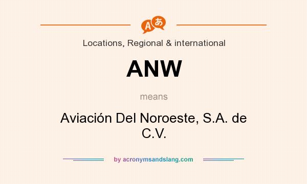 What does ANW mean? It stands for Aviación Del Noroeste, S.A. de C.V.