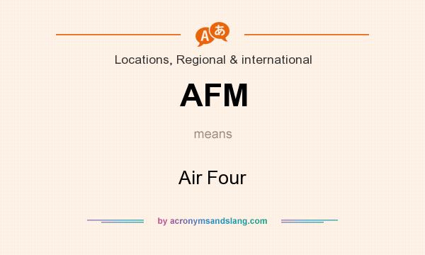 What does AFM mean? It stands for Air Four
