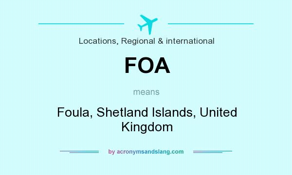 What does FOA mean? It stands for Foula, Shetland Islands, United Kingdom