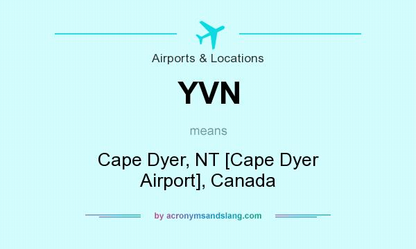 What does YVN mean? It stands for Cape Dyer, NT [Cape Dyer Airport], Canada