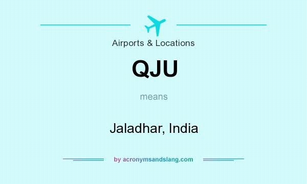 What does QJU mean? It stands for Jaladhar, India