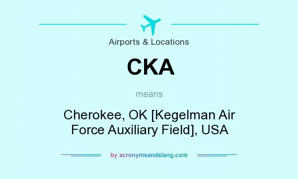 What does CKA mean? It stands for Cherokee, OK [Kegelman Air Force Auxiliary Field], USA