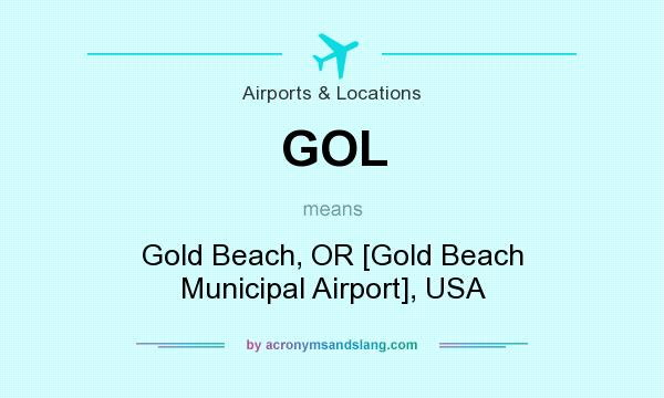 What does GOL mean? It stands for Gold Beach, OR [Gold Beach Municipal Airport], USA