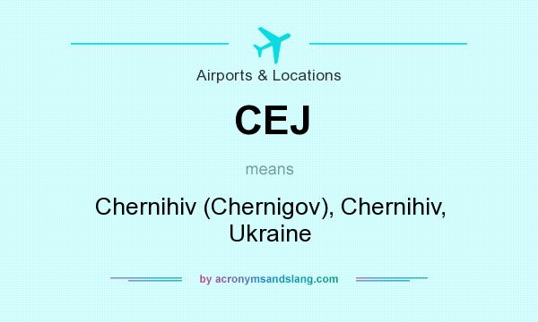 What does CEJ mean? It stands for Chernihiv (Chernigov), Chernihiv, Ukraine