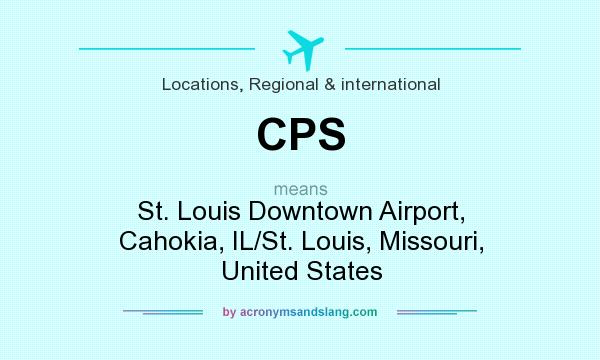 What does CPS mean? It stands for St. Louis Downtown Airport, Cahokia, IL/St. Louis, Missouri, United States