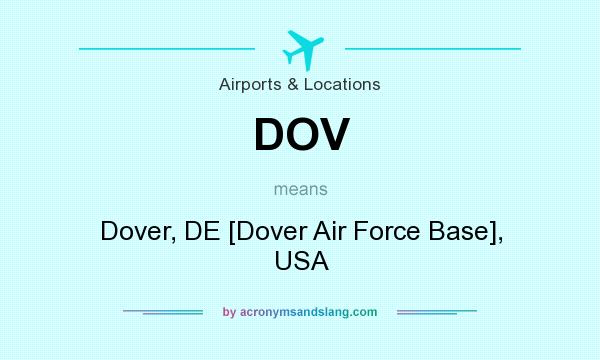What does DOV mean? It stands for Dover, DE [Dover Air Force Base], USA