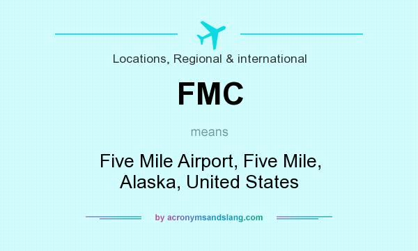 What does FMC mean? It stands for Five Mile Airport, Five Mile, Alaska, United States