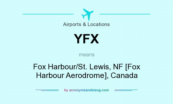 What does YFX mean? It stands for Fox Harbour/St. Lewis, NF [Fox Harbour Aerodrome], Canada
