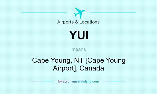 What does YUI mean? It stands for Cape Young, NT [Cape Young Airport], Canada