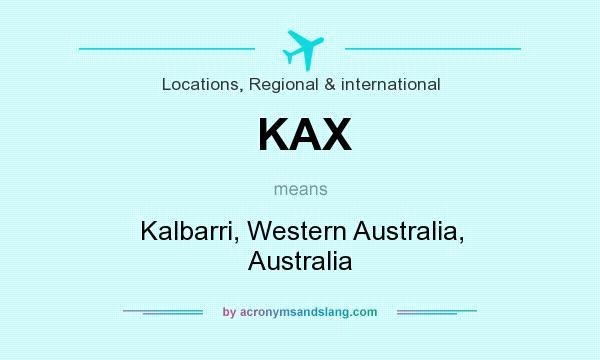 What does KAX mean? It stands for Kalbarri, Western Australia, Australia