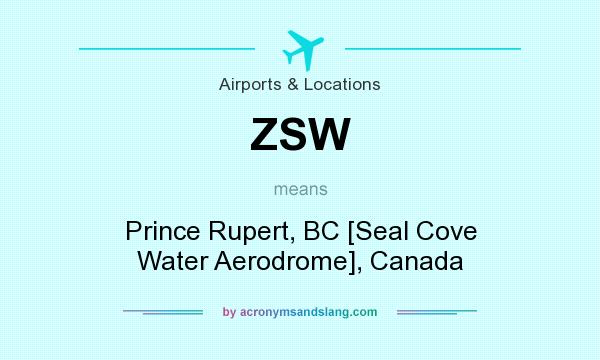 What does ZSW mean? It stands for Prince Rupert, BC [Seal Cove Water Aerodrome], Canada