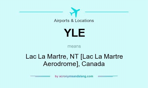 What does YLE mean? It stands for Lac La Martre, NT [Lac La Martre Aerodrome], Canada