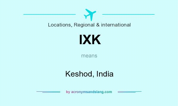 What does IXK mean? It stands for Keshod, India