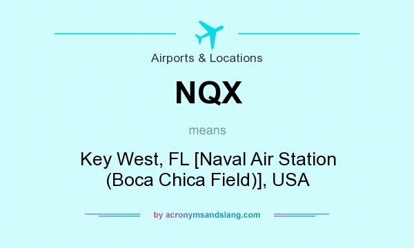 What does NQX mean? It stands for Key West, FL [Naval Air Station (Boca Chica Field)], USA