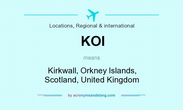 What does KOI mean? It stands for Kirkwall, Orkney Islands, Scotland, United Kingdom