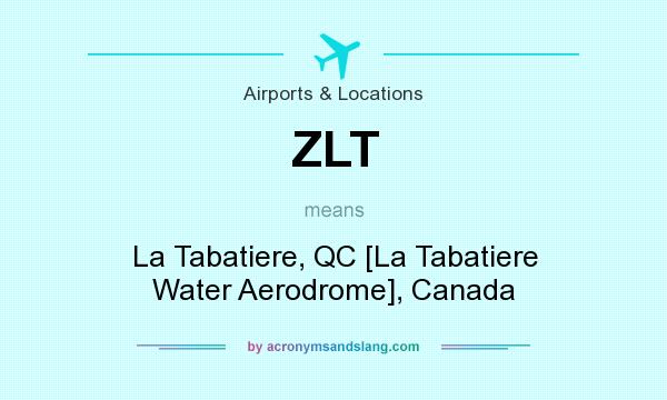 What does ZLT mean? It stands for La Tabatiere, QC [La Tabatiere Water Aerodrome], Canada