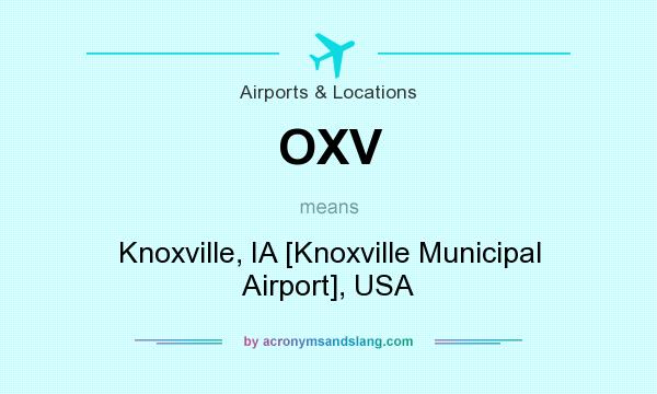 What does OXV mean? It stands for Knoxville, IA [Knoxville Municipal Airport], USA