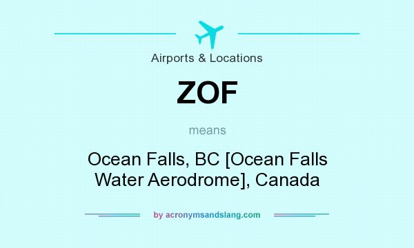 What does ZOF mean? It stands for Ocean Falls, BC [Ocean Falls Water Aerodrome], Canada