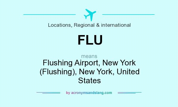 What does FLU mean? It stands for Flushing Airport, New York (Flushing), New York, United States
