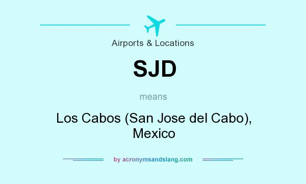What does SJD mean? It stands for Los Cabos (San Jose del Cabo), Mexico