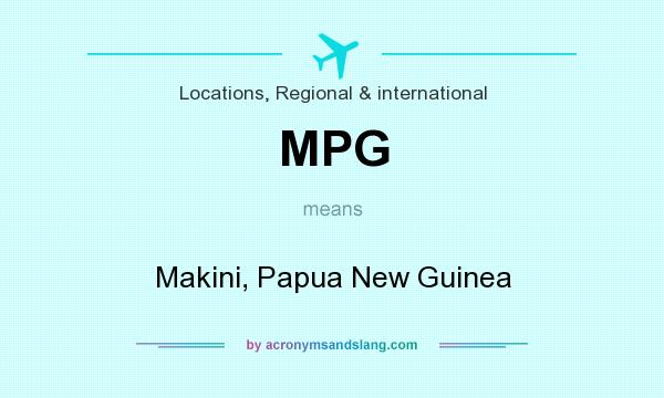 What does MPG mean? It stands for Makini, Papua New Guinea