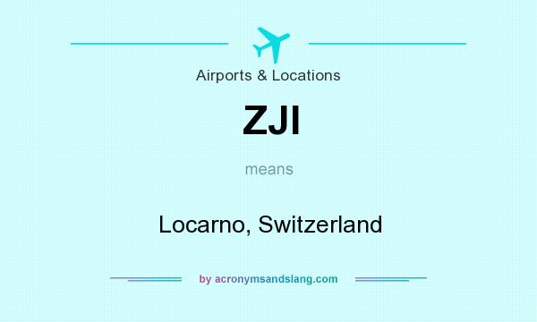 What does ZJI mean? It stands for Locarno, Switzerland