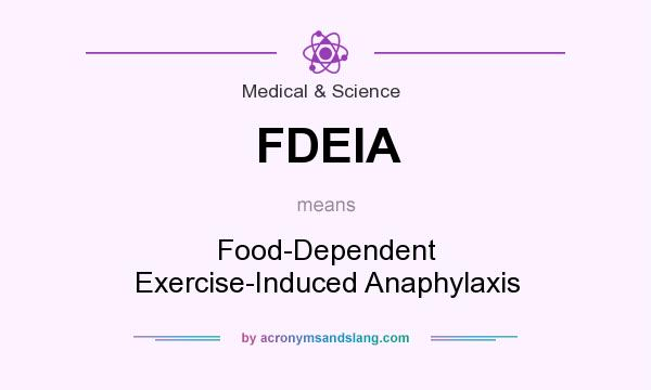What does FDEIA mean? It stands for Food-Dependent Exercise-Induced Anaphylaxis