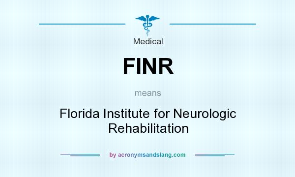 What does FINR mean? It stands for Florida Institute for Neurologic Rehabilitation
