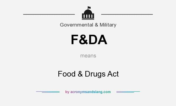 What does F&DA mean? It stands for Food & Drugs Act