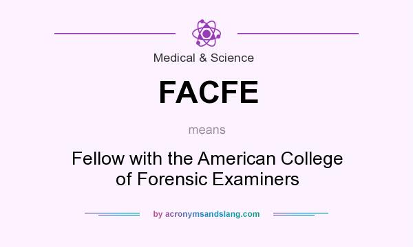 What does FACFE mean? It stands for Fellow with the American College of Forensic Examiners
