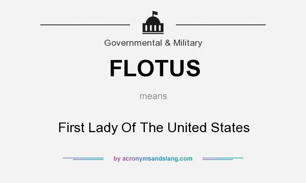 What does FLOTUS mean? It stands for First Lady Of The United States