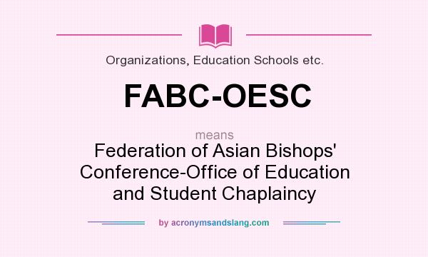 What does FABC-OESC mean? It stands for Federation of Asian Bishops` Conference-Office of Education and Student Chaplaincy