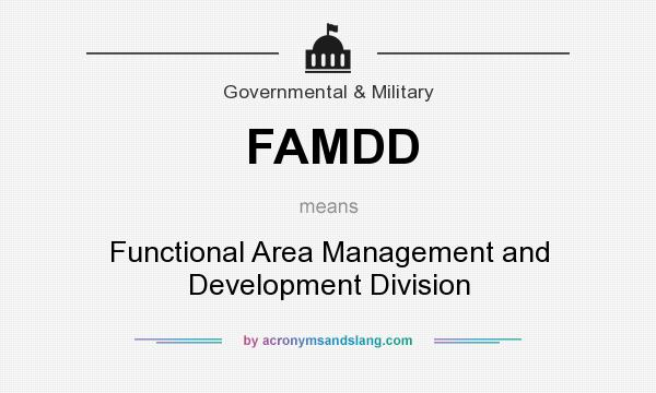 What does FAMDD mean? It stands for Functional Area Management and Development Division
