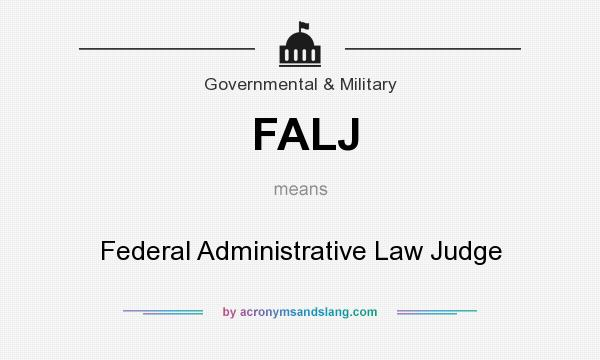 What does FALJ mean? It stands for Federal Administrative Law Judge