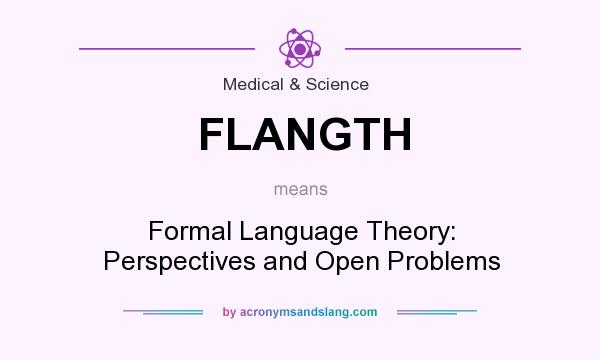 What does FLANGTH mean? It stands for Formal Language Theory: Perspectives and Open Problems