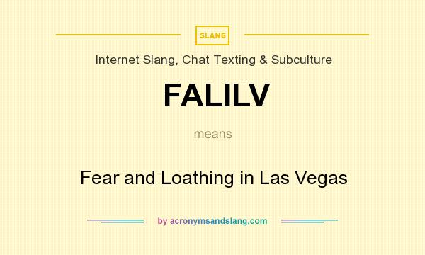 What does FALILV mean? It stands for Fear and Loathing in Las Vegas