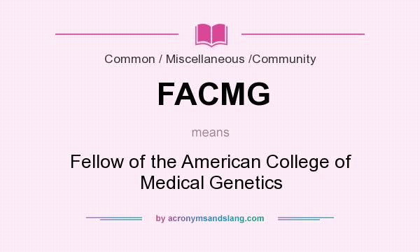 What does FACMG mean? It stands for Fellow of the American College of Medical Genetics