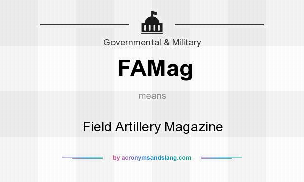 What does FAMag mean? It stands for Field Artillery Magazine