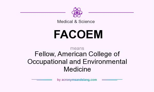 What does FACOEM mean? It stands for Fellow, American College of Occupational and Environmental Medicine