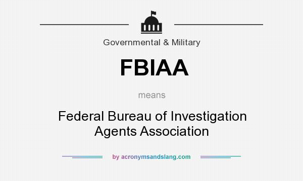 What does FBIAA mean? It stands for Federal Bureau of Investigation Agents Association