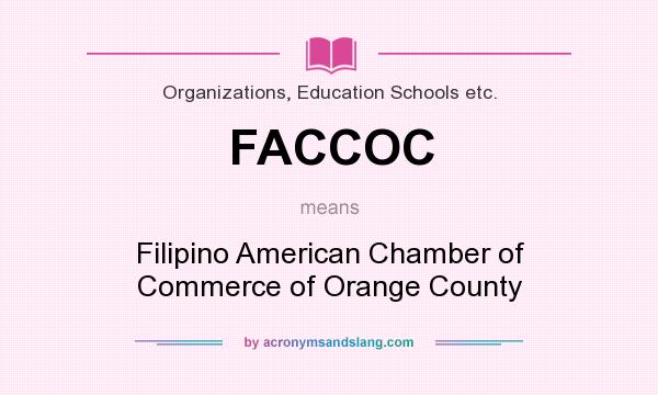 What does FACCOC mean? It stands for Filipino American Chamber of Commerce of Orange County
