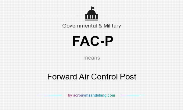 What does FAC-P mean? It stands for Forward Air Control Post