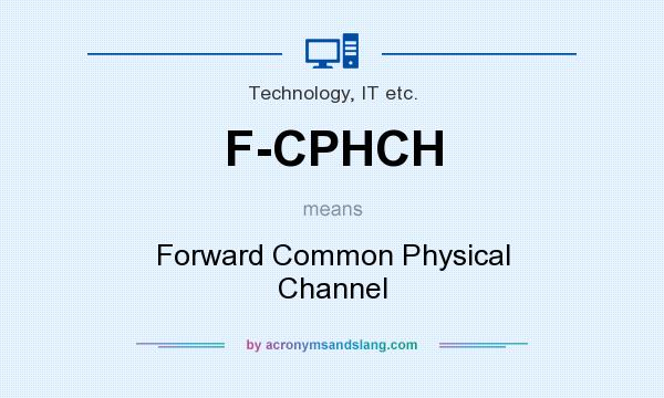 What does F-CPHCH mean? It stands for Forward Common Physical Channel