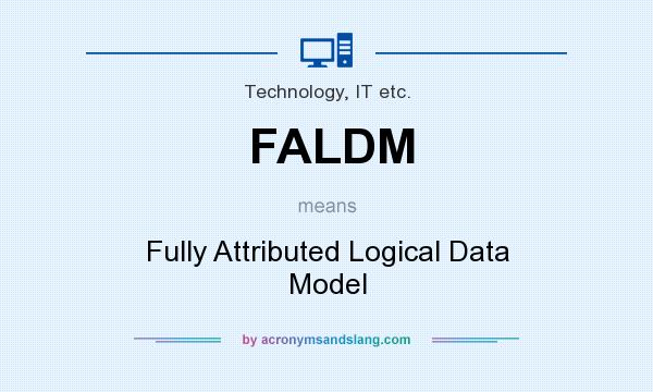 What does FALDM mean? It stands for Fully Attributed Logical Data Model