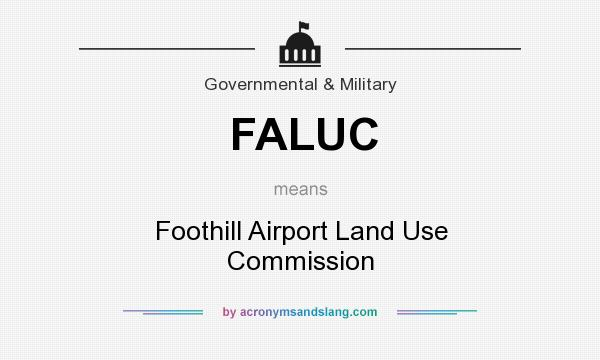 What does FALUC mean? It stands for Foothill Airport Land Use Commission