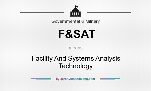 What does F&SAT mean? It stands for Facility And Systems Analysis Technology