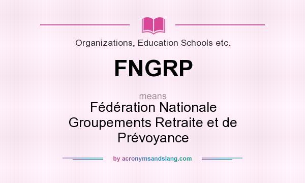 What does FNGRP mean? It stands for Fédération Nationale Groupements Retraite et de Prévoyance