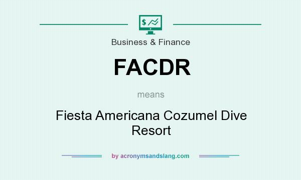What does FACDR mean? It stands for Fiesta Americana Cozumel Dive Resort