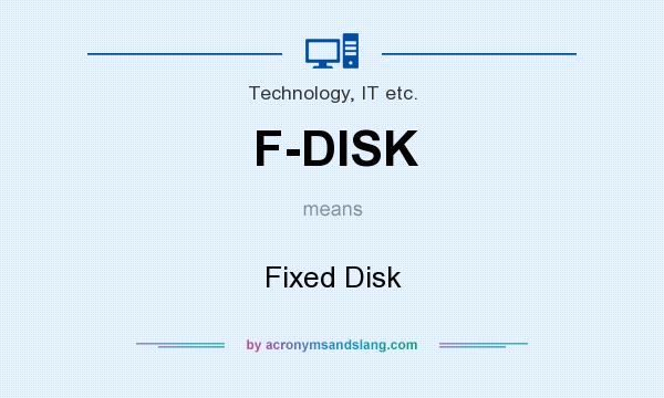 What does F-DISK mean? It stands for Fixed Disk