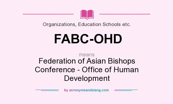 What does FABC-OHD mean? It stands for Federation of Asian Bishops Conference - Office of Human Development